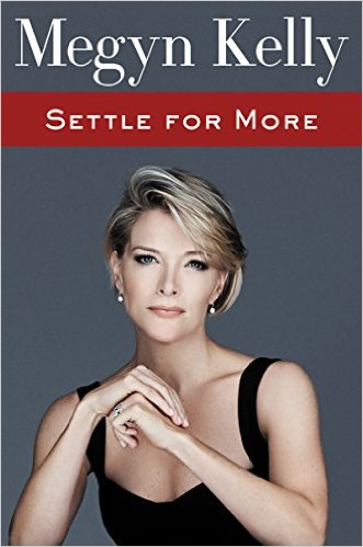 Settle for More, Megyn Kelly, Books on the New York Times Best Sellers List